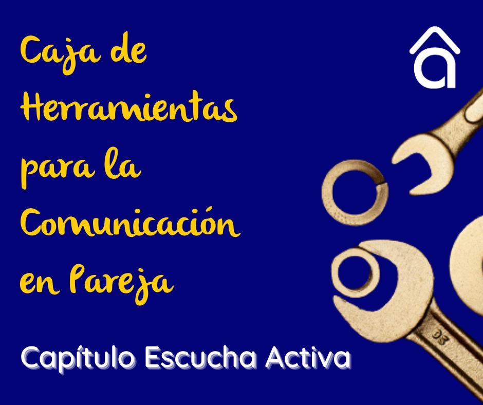 Caja de herramientas para la Comunicación en pareja: Capítulo escucha activa